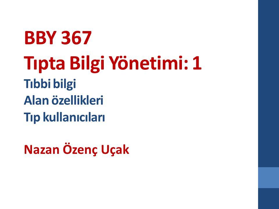 BBY 367 Tıpta Bilgi Yönetimi: 1 Tıbbi bilgi Alan özellikleri Tıp kullanıcıları