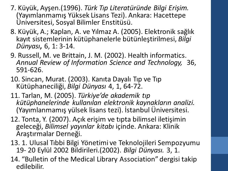 7. Küyük, Ayşen. (1996). Türk Tıp Literatüründe Bilgi Erişim