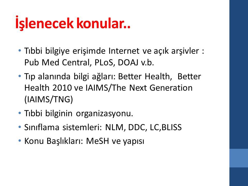 İşlenecek konular.. Tıbbi bilgiye erişimde Internet ve açık arşivler : Pub Med Central, PLoS, DOAJ v.b.