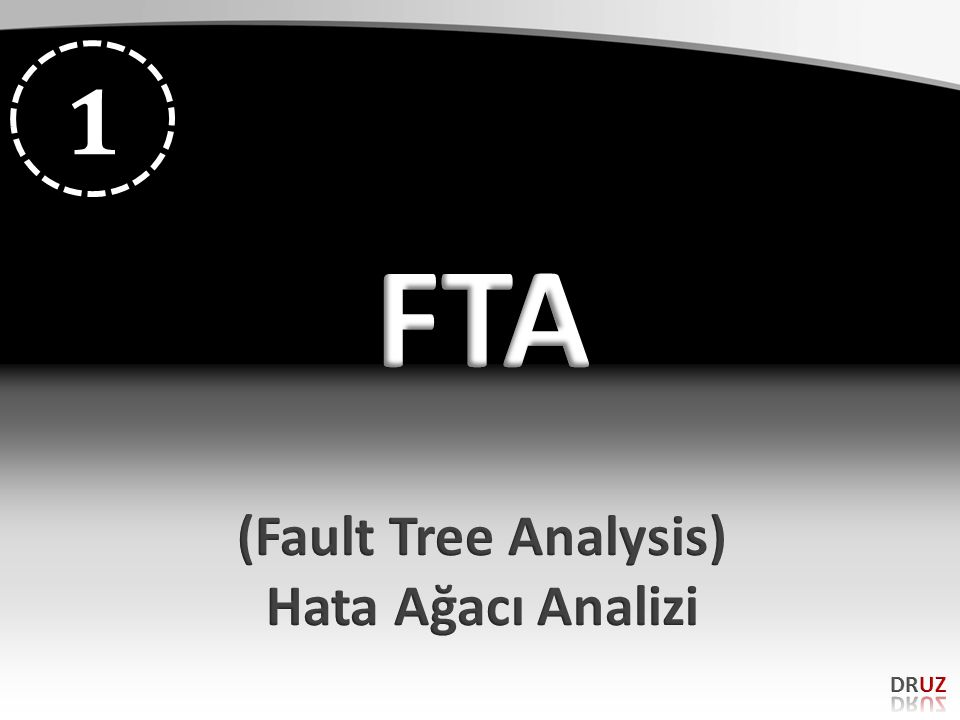 1 FTA (Fault Tree Analysis) Hata Ağacı Analizi DRUZ