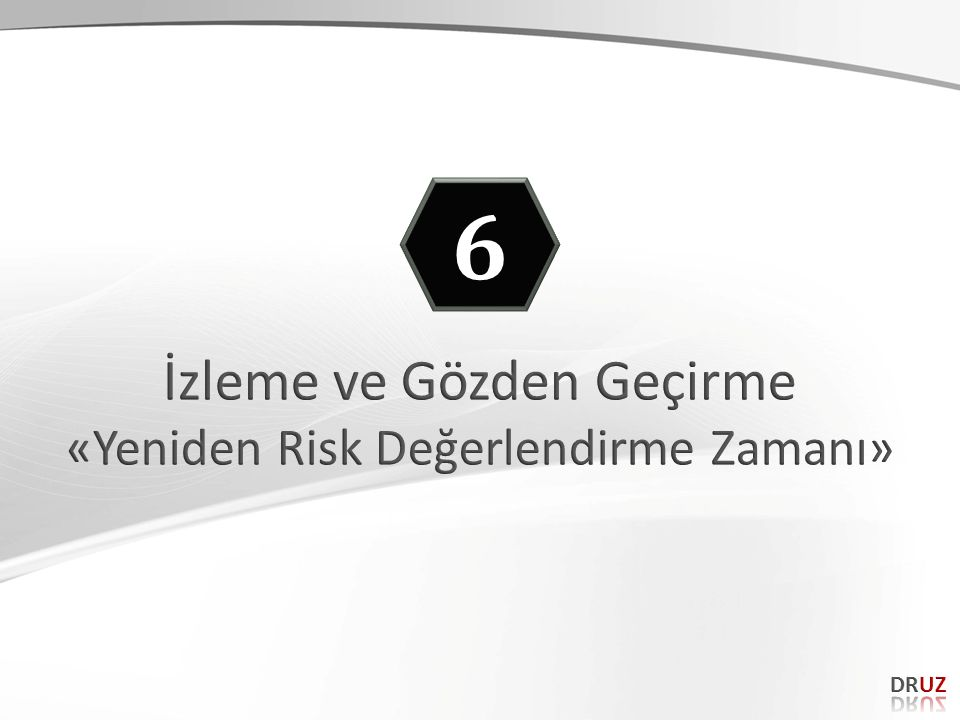 6 İzleme ve Gözden Geçirme «Yeniden Risk Değerlendirme Zamanı» DRUZ 92
