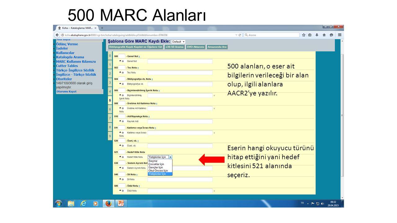 500 MARC Alanları 500 alanları, o eser ait bilgilerin verileceği bir alan olup, ilgili alanlara AACR2'ye yazılır.
