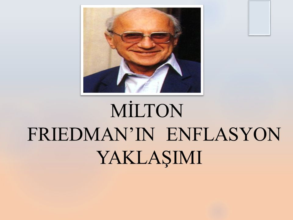 MİLTON FRIEDMAN'IN ENFLASYON YAKLAŞIMI