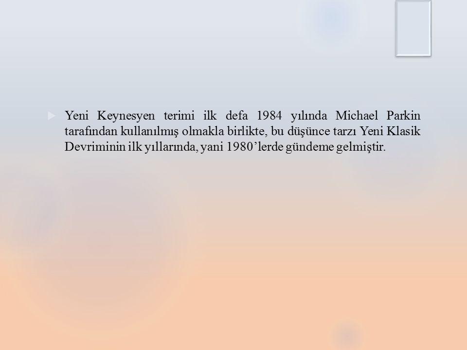 Yeni Keynesyen terimi ilk defa 1984 yılında Michael Parkin tarafından kullanılmış olmakla birlikte, bu düşünce tarzı Yeni Klasik Devriminin ilk yıllarında, yani 1980'lerde gündeme gelmiştir.
