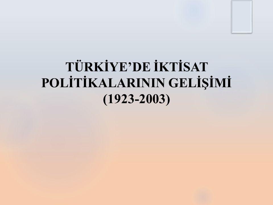 TÜRKİYE'DE İKTİSAT POLİTİKALARININ GELİŞİMİ (1923-2003)