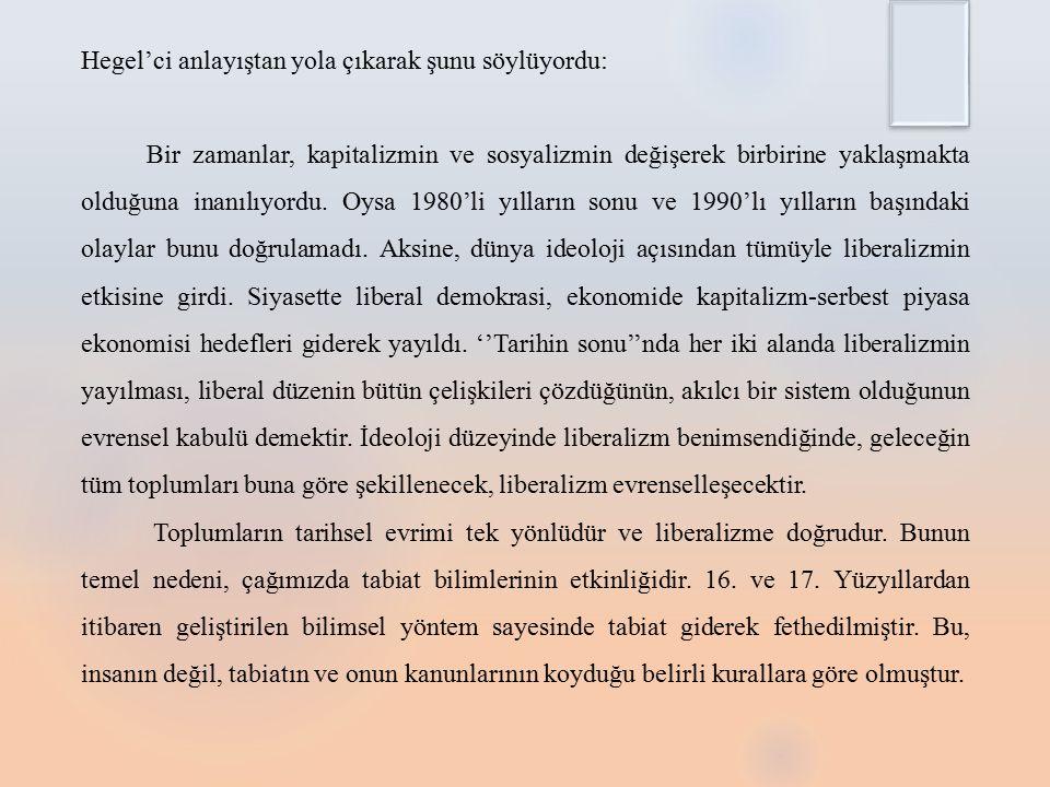 Hegel'ci anlayıştan yola çıkarak şunu söylüyordu: