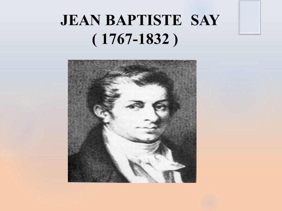JEAN BAPTISTE SAY ( 1767-1832 )