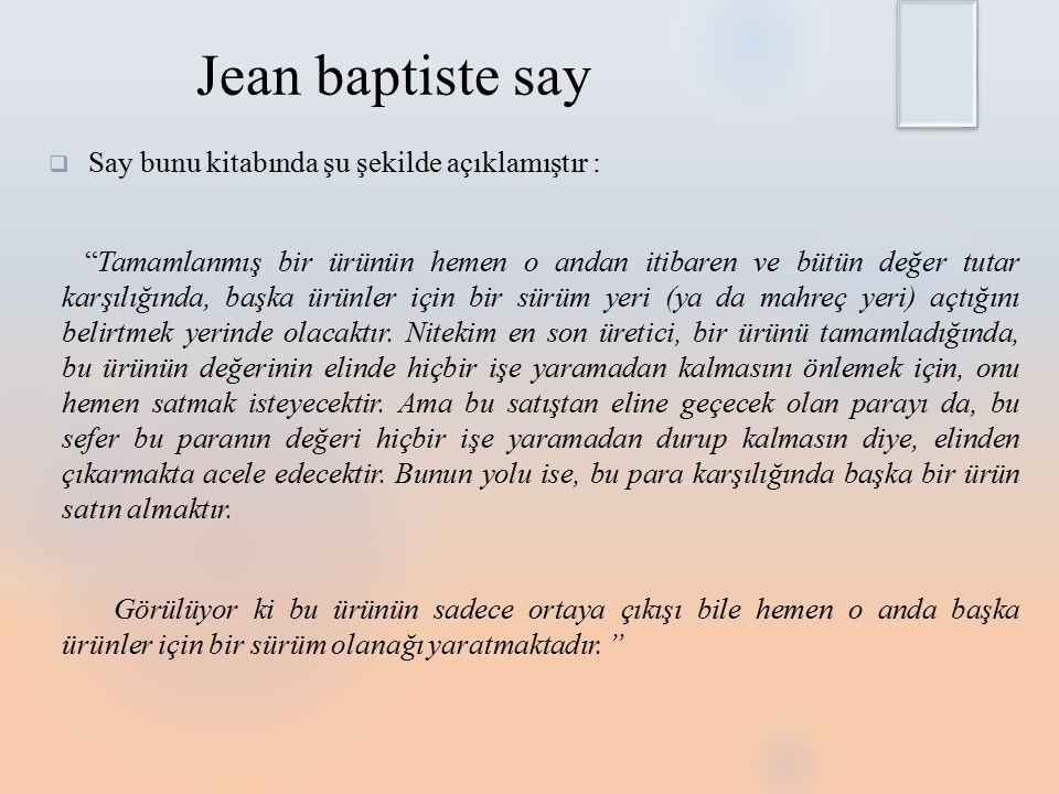 Jean baptiste say Say bunu kitabında şu şekilde açıklamıştır :