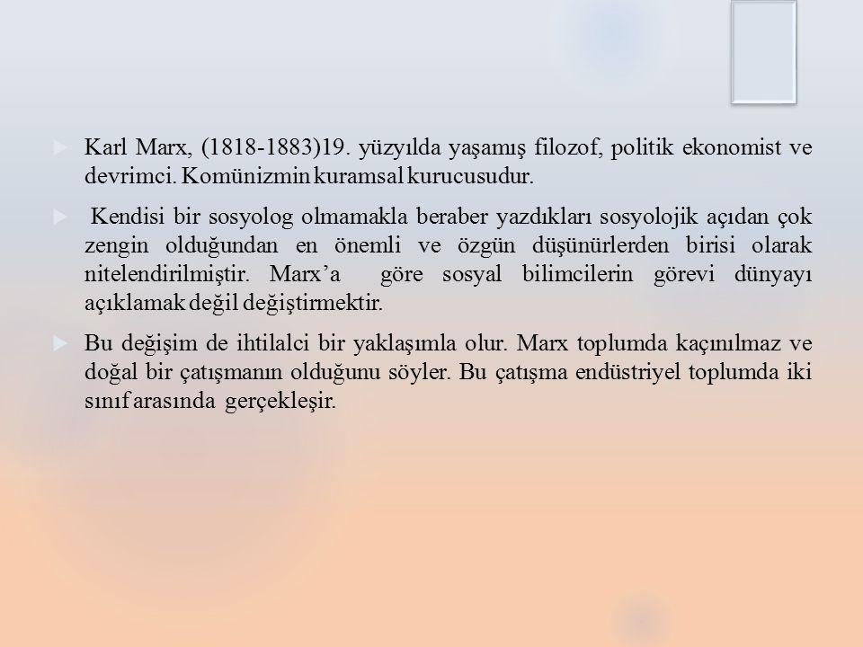 Karl Marx, (1818-1883)19. yüzyılda yaşamış filozof, politik ekonomist ve devrimci. Komünizmin kuramsal kurucusudur.