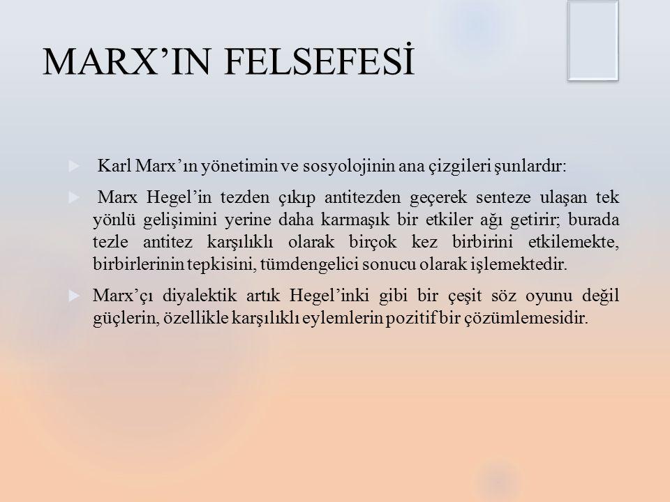 MARX'IN FELSEFESİ Karl Marx'ın yönetimin ve sosyolojinin ana çizgileri şunlardır: