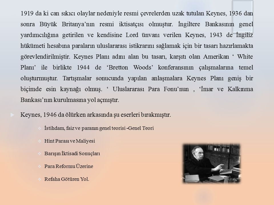 Keynes, 1946 da ölürken arkasında şu eserleri bırakmıştır.