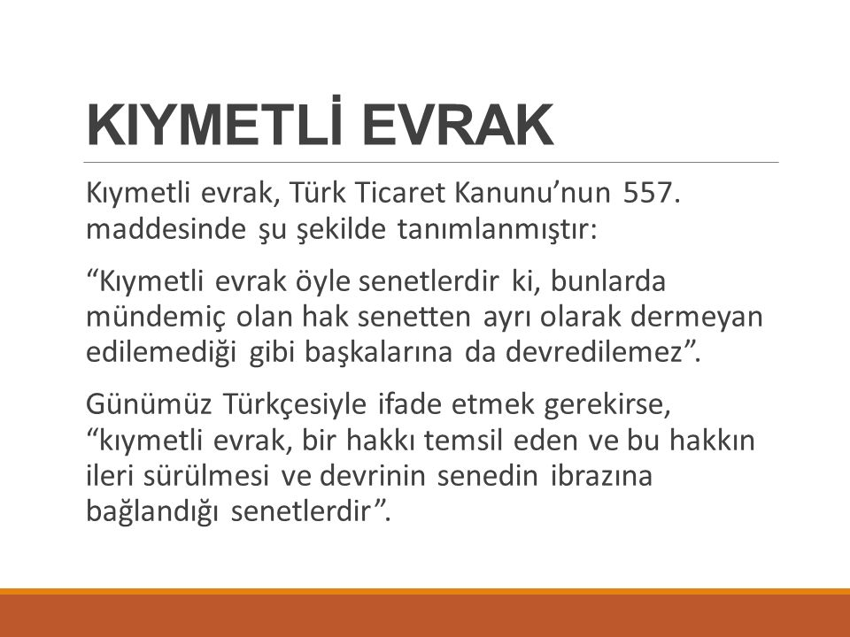 KIYMETLİ EVRAK Kıymetli evrak, Türk Ticaret Kanunu'nun 557. maddesinde şu şekilde tanımlanmıştır:
