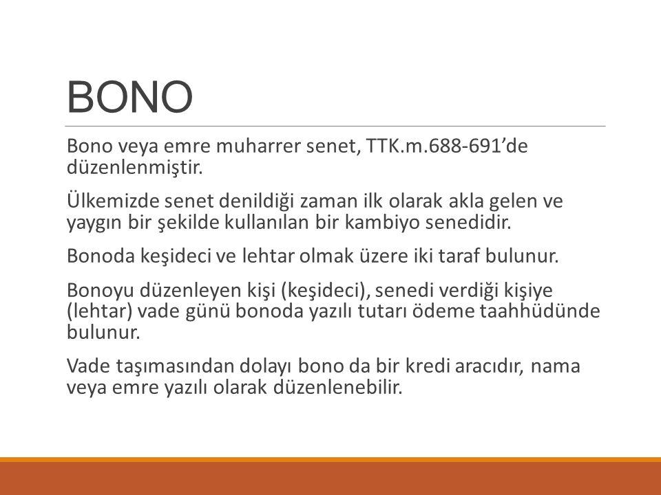 BONO Bono veya emre muharrer senet, TTK.m.688-691'de düzenlenmiştir.