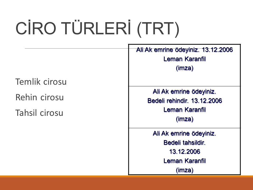 CİRO TÜRLERİ (TRT) Temlik cirosu Rehin cirosu Tahsil cirosu