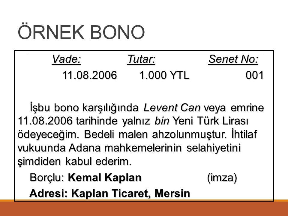 ÖRNEK BONO Vade: Tutar: Senet No: 11.08.2006 1.000 YTL 001