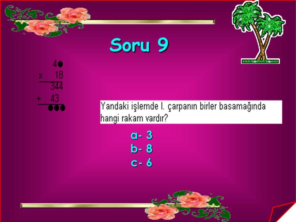 Soru 9 a- 3 b- 8 c- 6