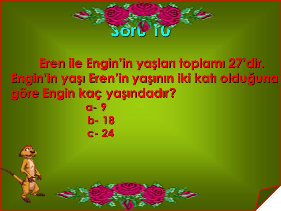 Soru 10 Engin'in yaşı Eren'in yaşının iki katı olduğuna