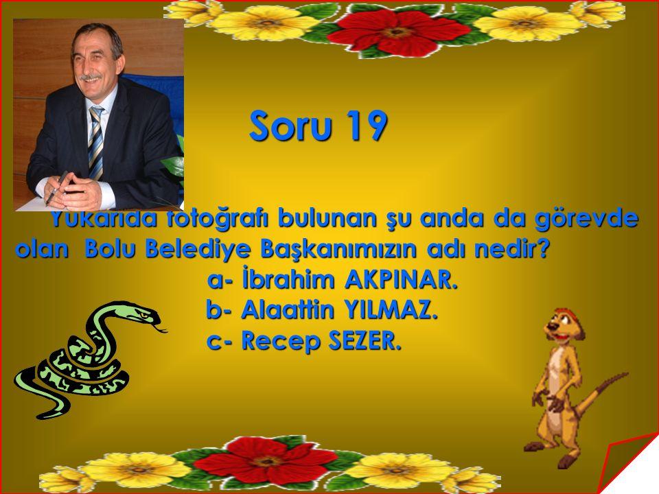 Soru 19 Yukarıda fotoğrafı bulunan şu anda da görevde