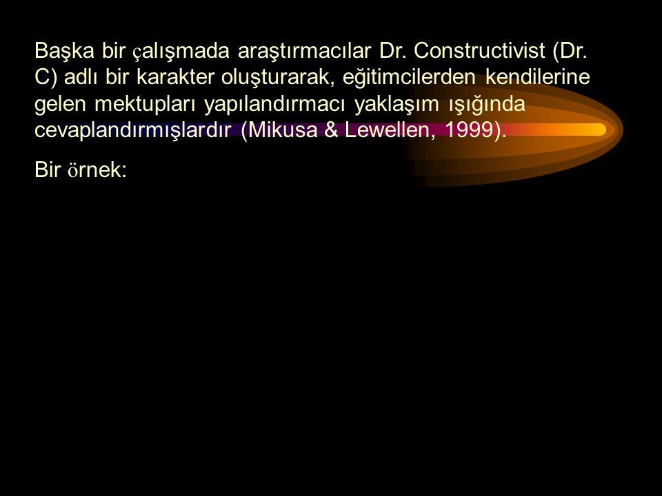 Başka bir çalışmada araştırmacılar Dr. Constructivist (Dr
