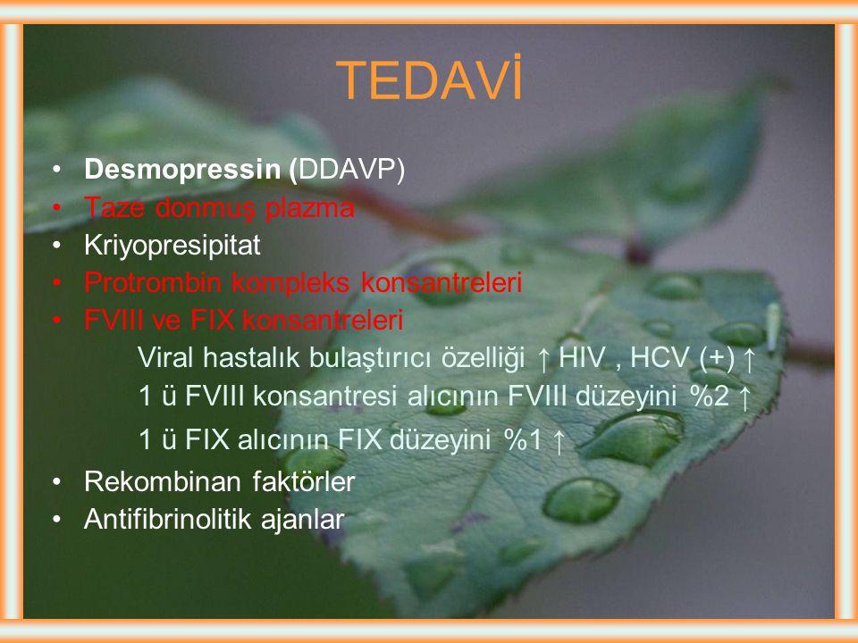 TEDAVİ Desmopressin (DDAVP) Taze donmuş plazma Kriyopresipitat