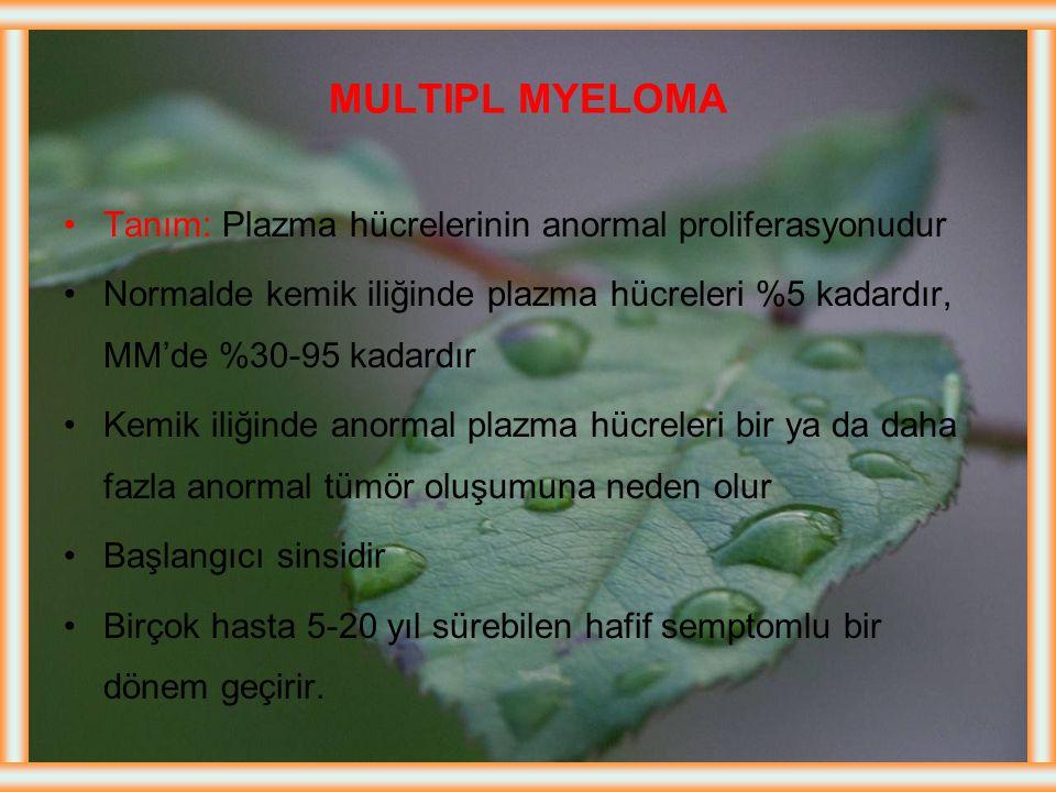 MULTIPL MYELOMA Tanım: Plazma hücrelerinin anormal proliferasyonudur