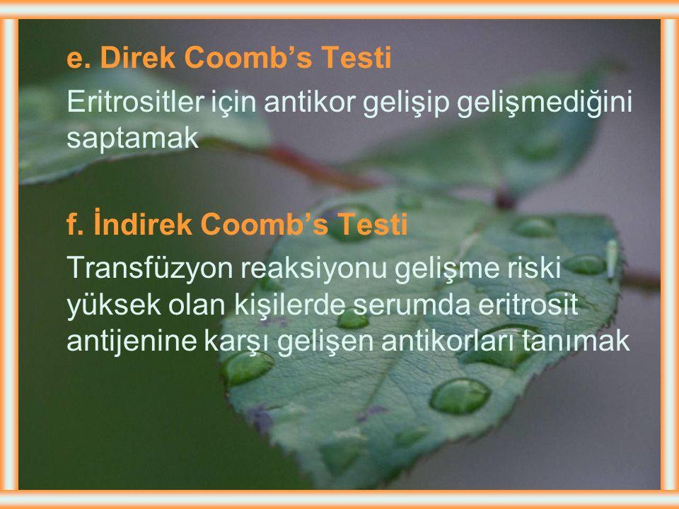 e. Direk Coomb's Testi Eritrositler için antikor gelişip gelişmediğini saptamak. f. İndirek Coomb's Testi.
