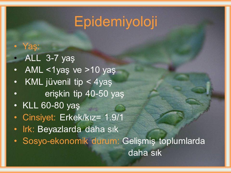 Epidemiyoloji Yaş: ALL 3-7 yaş AML <1yaş ve >10 yaş