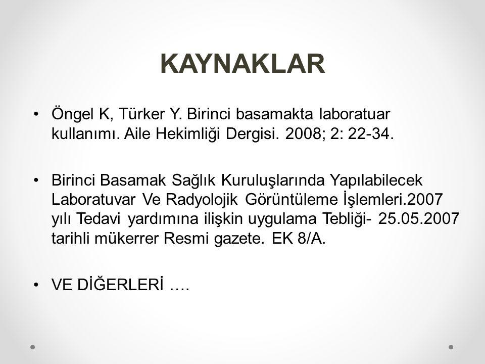 KAYNAKLAR Öngel K, Türker Y. Birinci basamakta laboratuar kullanımı. Aile Hekimliği Dergisi. 2008; 2: 22-34.