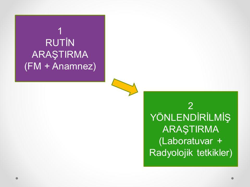YÖNLENDİRİLMİŞ ARAŞTIRMA (Laboratuvar + Radyolojik tetkikler)