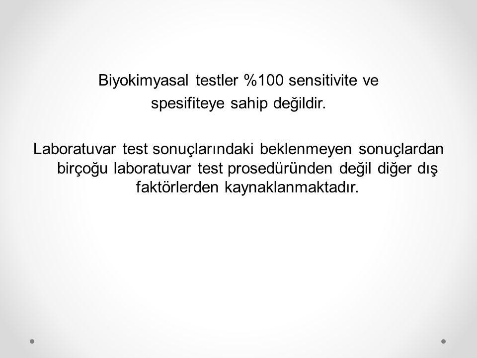 Biyokimyasal testler %100 sensitivite ve spesifiteye sahip değildir