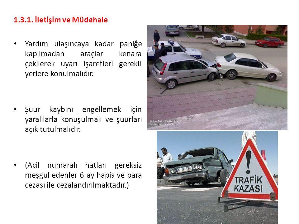 1.3.1. İletişim ve Müdahale Yardım ulaşıncaya kadar paniğe kapılmadan araçlar kenara çekilerek uyarı işaretleri gerekli yerlere konulmalıdır.