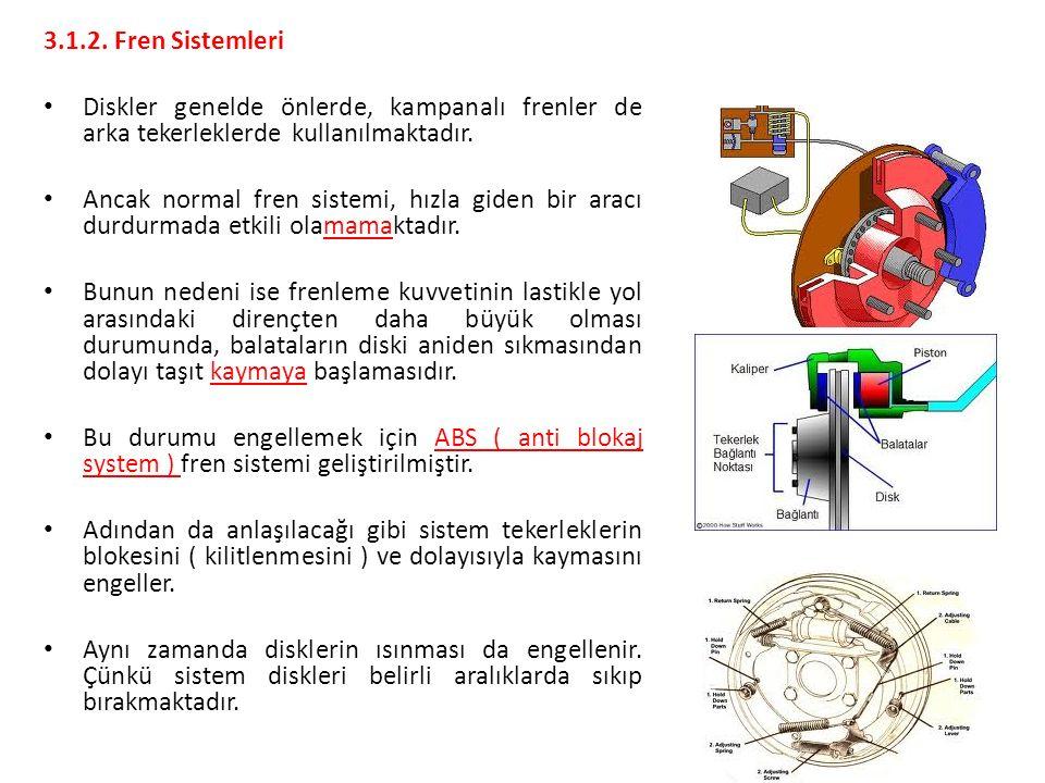 3.1.2. Fren Sistemleri Diskler genelde önlerde, kampanalı frenler de arka tekerleklerde kullanılmaktadır.
