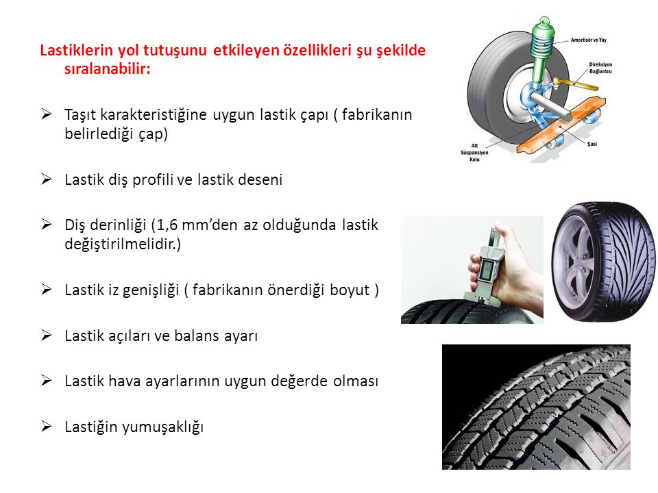 Lastiklerin yol tutuşunu etkileyen özellikleri şu şekilde sıralanabilir: