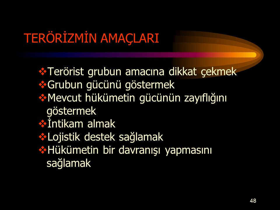 TERÖRİZMİN AMAÇLARI Terörist grubun amacına dikkat çekmek