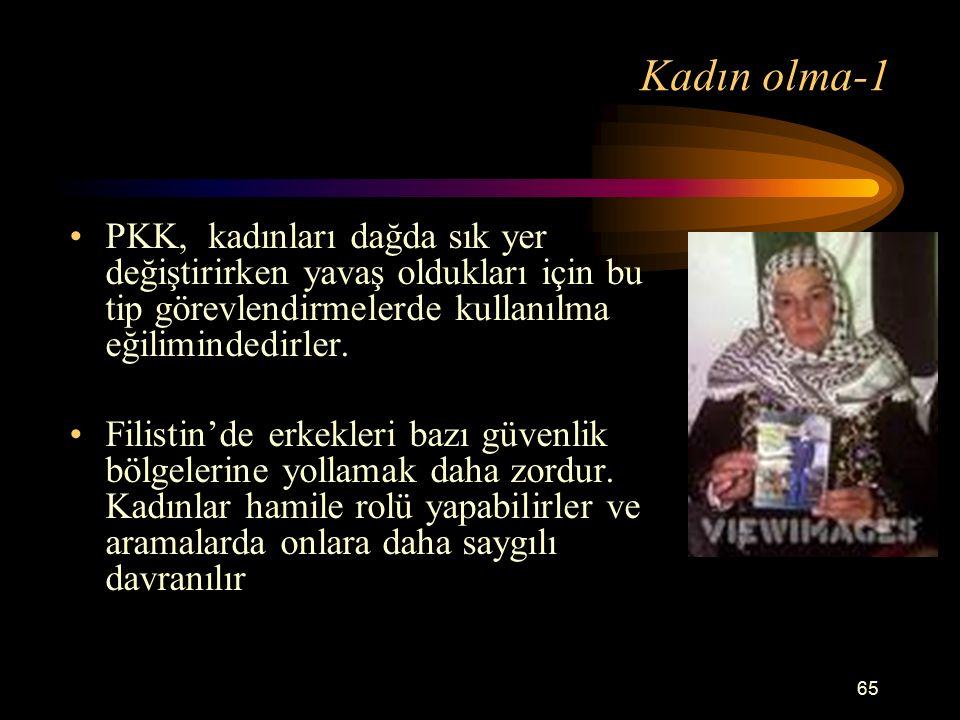 Kadın olma-1 PKK, kadınları dağda sık yer değiştirirken yavaş oldukları için bu tip görevlendirmelerde kullanılma eğilimindedirler.