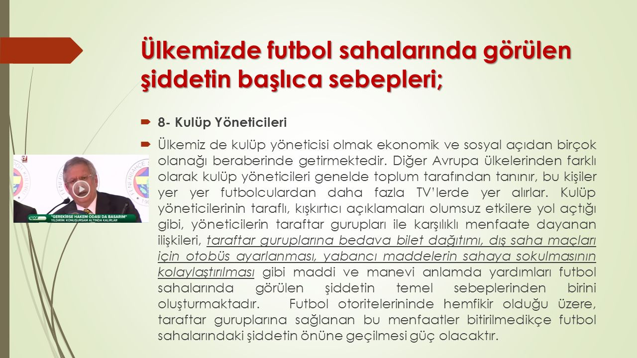 Ülkemizde futbol sahalarında görülen şiddetin başlıca sebepleri;
