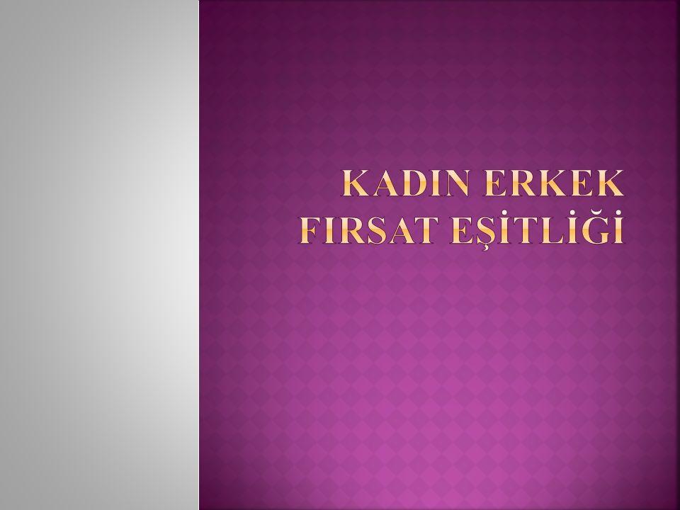 KADIN ERKEK FIRSAT EŞİTLİĞİ