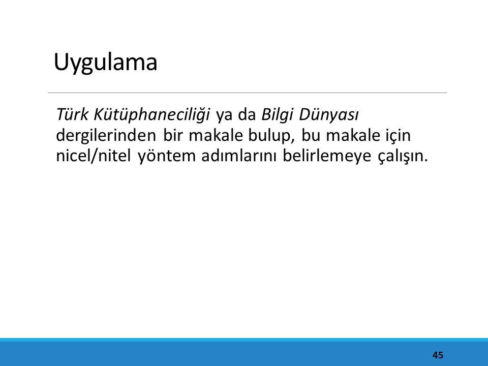 Uygulama Türk Kütüphaneciliği ya da Bilgi Dünyası dergilerinden bir makale bulup, bu makale için nicel/nitel yöntem adımlarını belirlemeye çalışın.