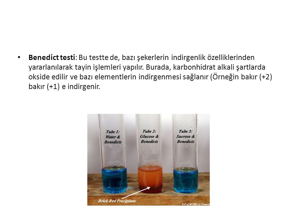 Benedict testi: Bu testte de, bazı şekerlerin indirgenlik özelliklerinden yararlanılarak tayin işlemleri yapılır.
