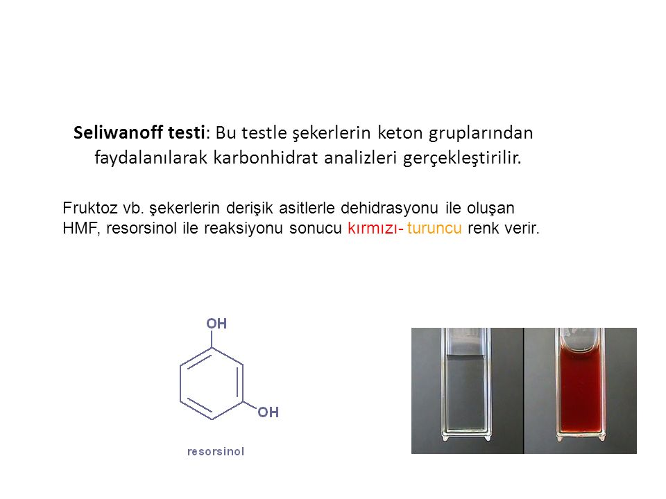 Seliwanoff testi: Bu testle şekerlerin keton gruplarından faydalanılarak karbonhidrat analizleri gerçekleştirilir.