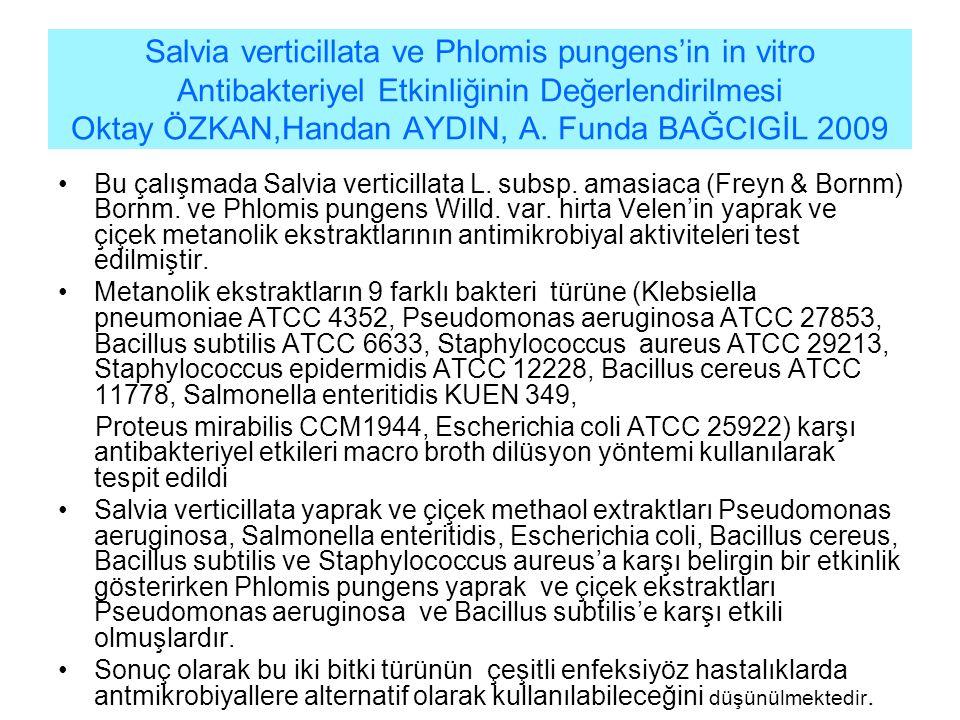 Salvia verticillata ve Phlomis pungens'in in vitro Antibakteriyel Etkinliğinin Değerlendirilmesi Oktay ÖZKAN,Handan AYDIN, A. Funda BAĞCIGİL 2009