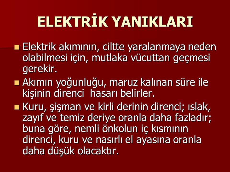 ELEKTRİK YANIKLARI Elektrik akımının, ciltte yaralanmaya neden olabilmesi için, mutlaka vücuttan geçmesi gerekir.