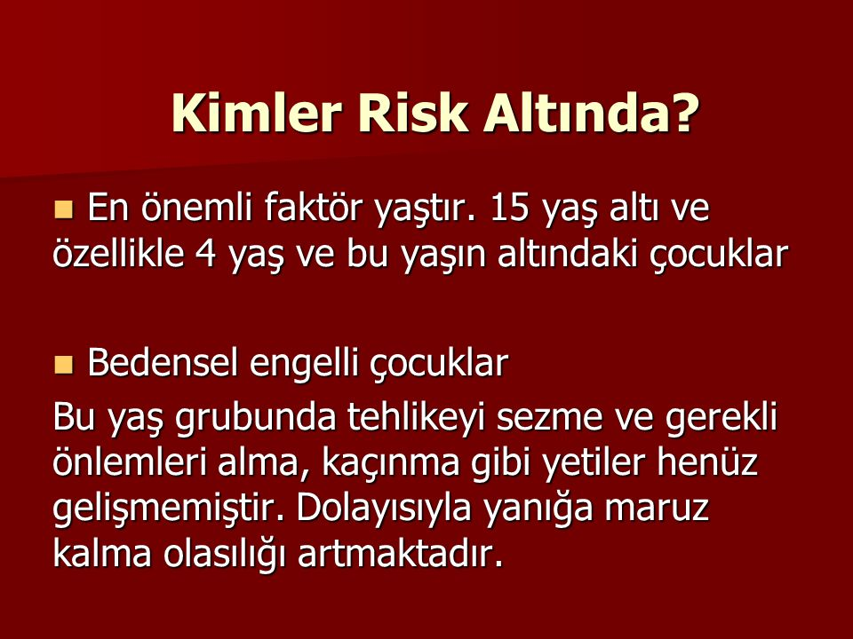 Kimler Risk Altında En önemli faktör yaştır. 15 yaş altı ve özellikle 4 yaş ve bu yaşın altındaki çocuklar.