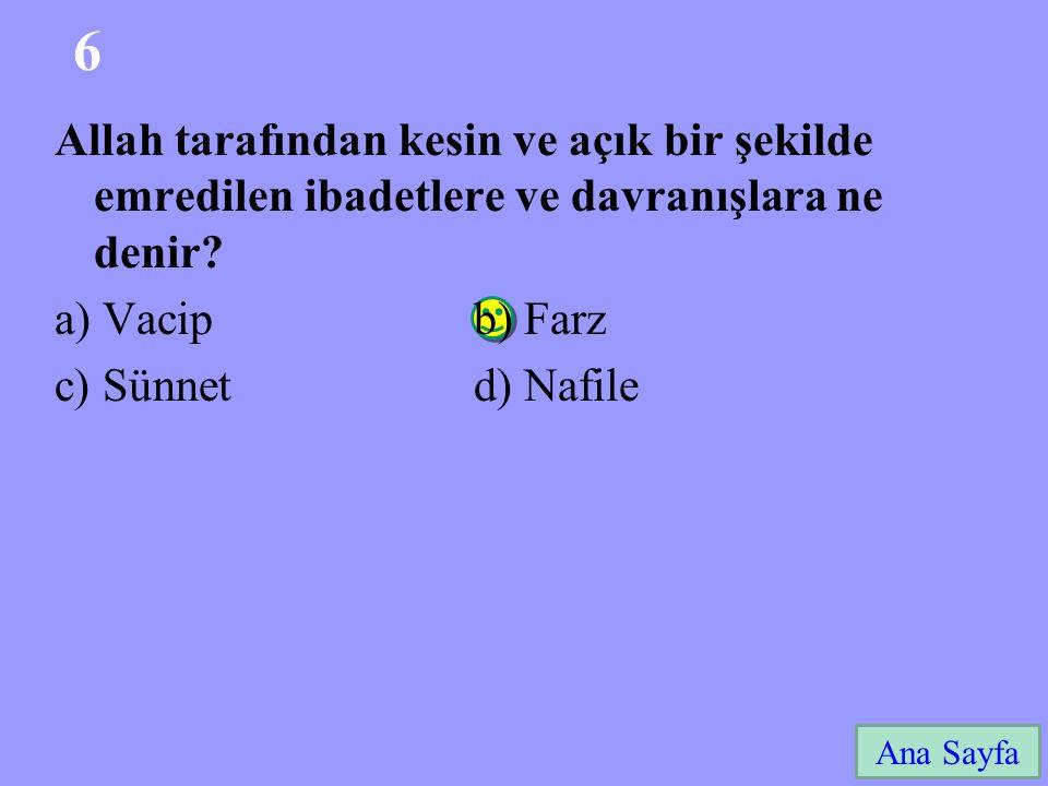 6 Allah tarafından kesin ve açık bir şekilde emredilen ibadetlere ve davranışlara ne denir a) Vacip b) Farz.