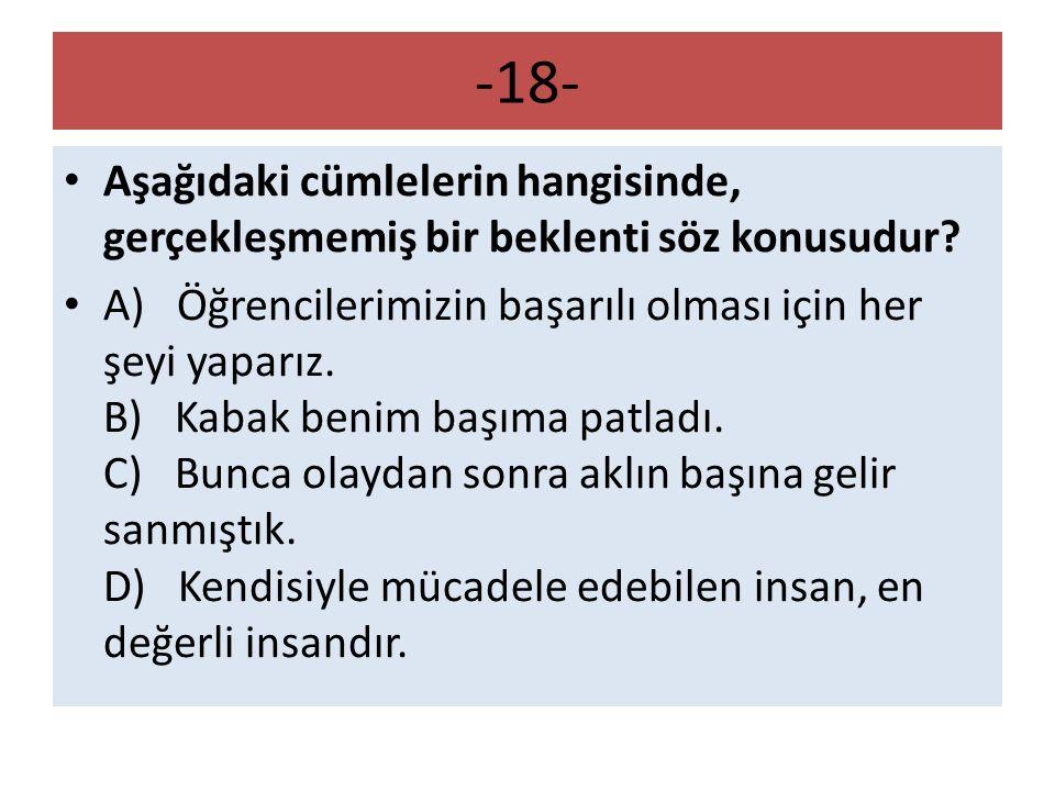-18- Aşağıdaki cümlelerin hangisinde, gerçekleşmemiş bir beklenti söz konusudur