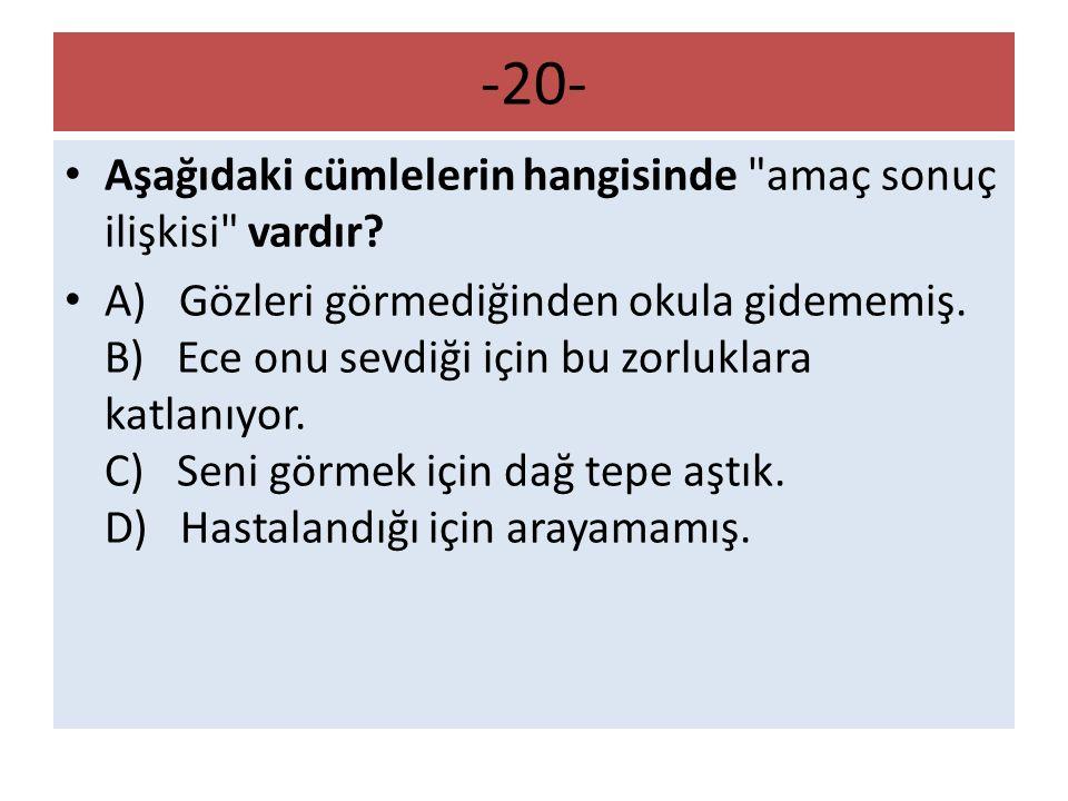 -20- Aşağıdaki cümlelerin hangisinde amaç sonuç ilişkisi vardır
