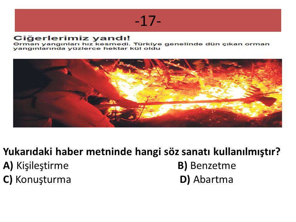 -17- Yukarıdaki haber metninde hangi söz sanatı kullanılmıştır