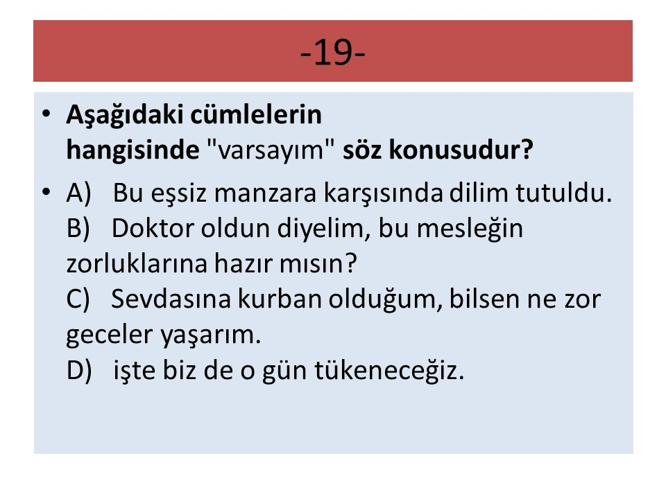 -19- Aşağıdaki cümlelerin hangisinde varsayım söz konusudur