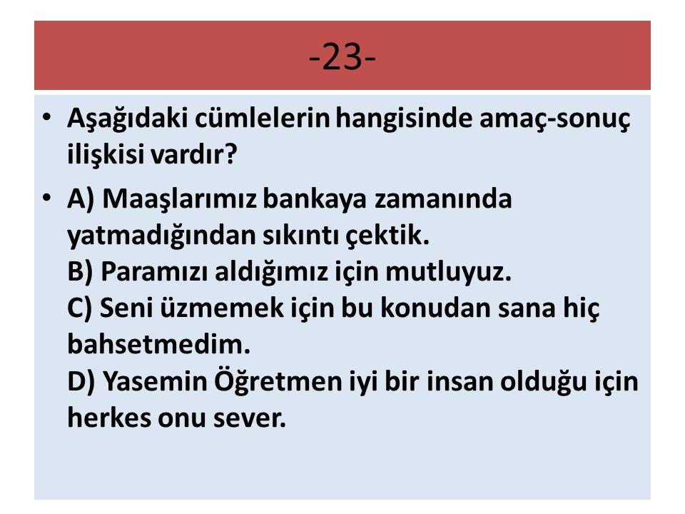 -23- Aşağıdaki cümlelerin hangisinde amaç-sonuç ilişkisi vardır