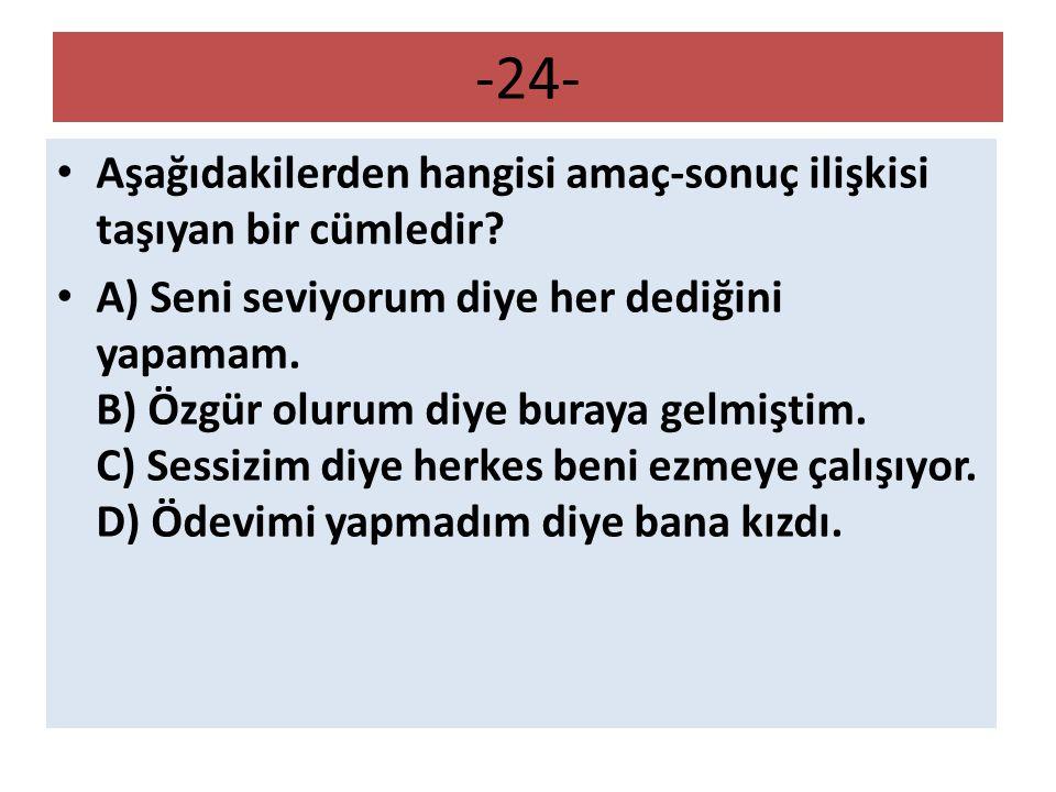 -24- Aşağıdakilerden hangisi amaç-sonuç ilişkisi taşıyan bir cümledir